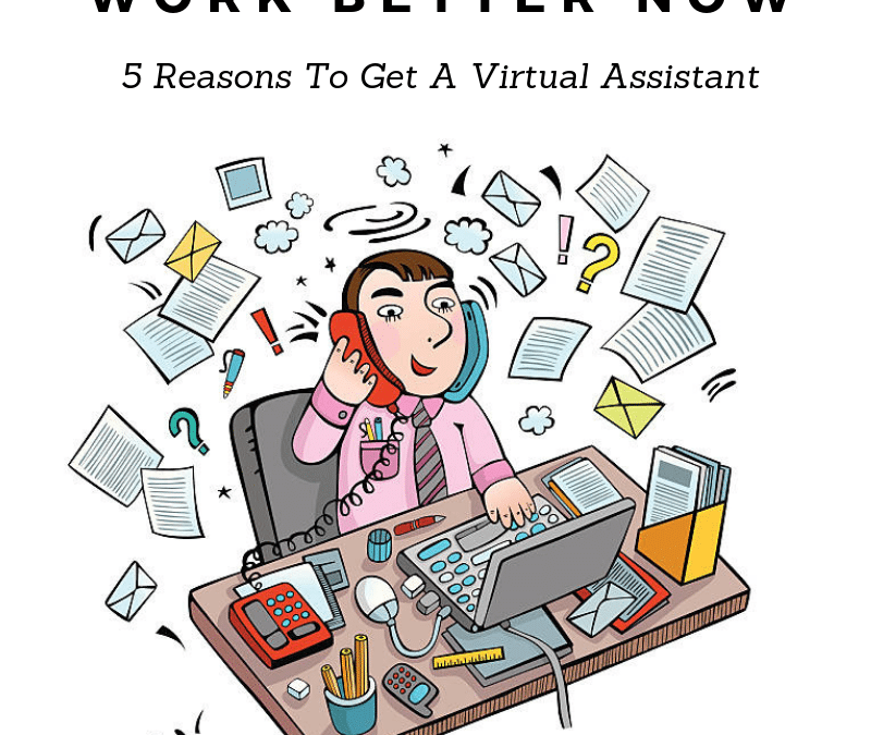 5 Reasons To Get A Virtual Assistant